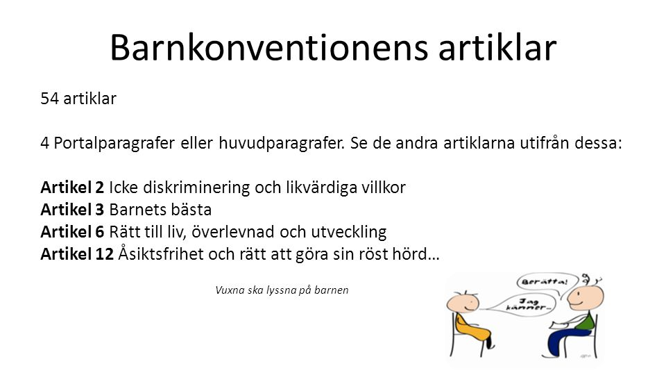 Barnkonventionens artiklar 54 artiklar 4 Portalparagrafer eller huvudparagrafer. Se de andra artiklarna utifrån dessa: Artikel 2 Icke diskriminering o