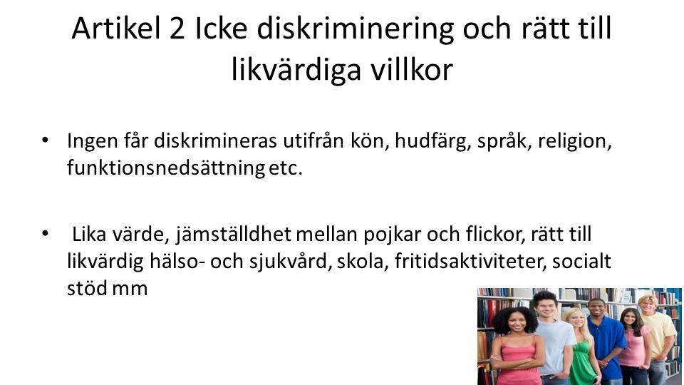 Artikel 2 Icke diskriminering och rätt till likvärdiga villkor Ingen får diskrimineras utifrån kön, hudfärg, språk, religion, funktionsnedsättning etc.