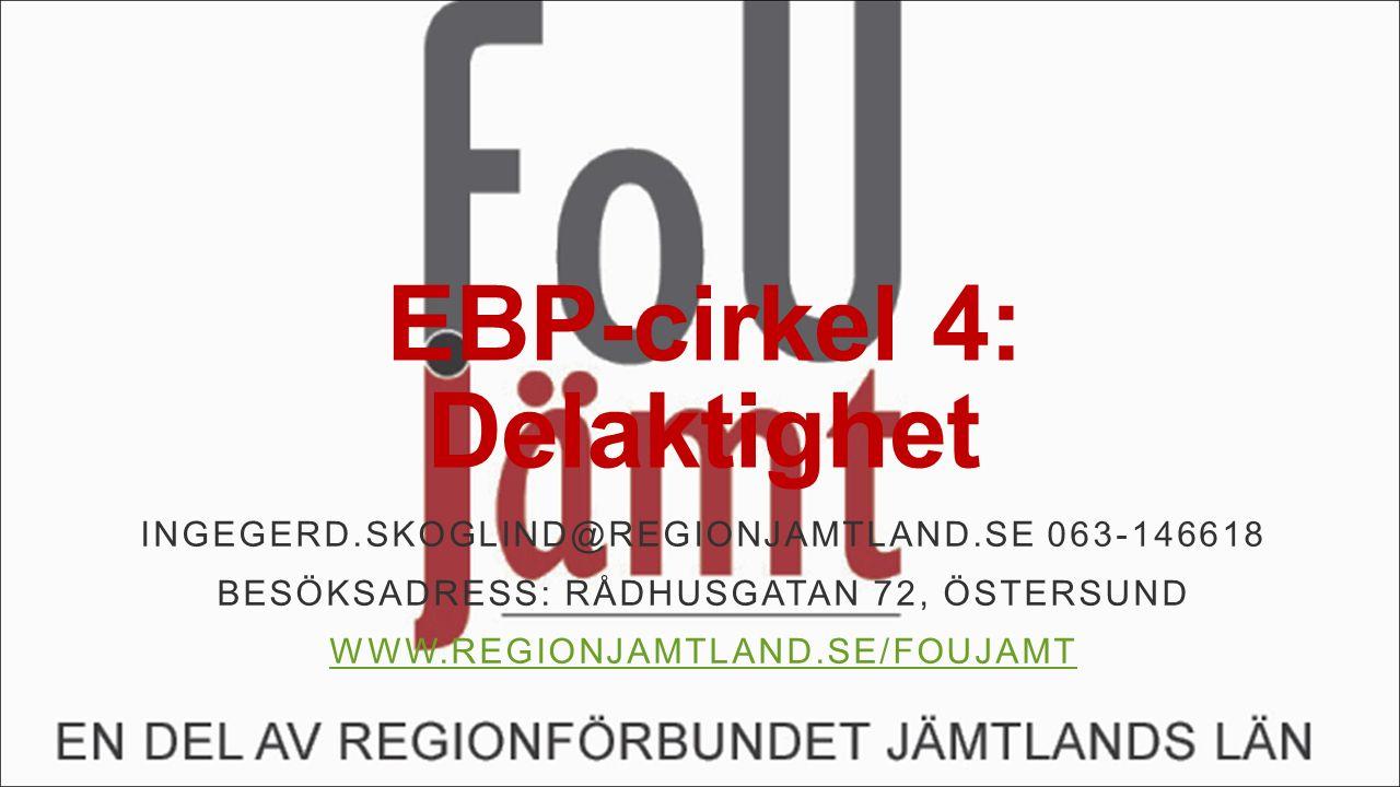 EBP-cirkel 4: Delaktighet INGEGERD.SKOGLIND@REGIONJAMTLAND.SE 063-146618 BESÖKSADRESS: RÅDHUSGATAN 72, ÖSTERSUND WWW.REGIONJAMTLAND.SE/FOUJAMT