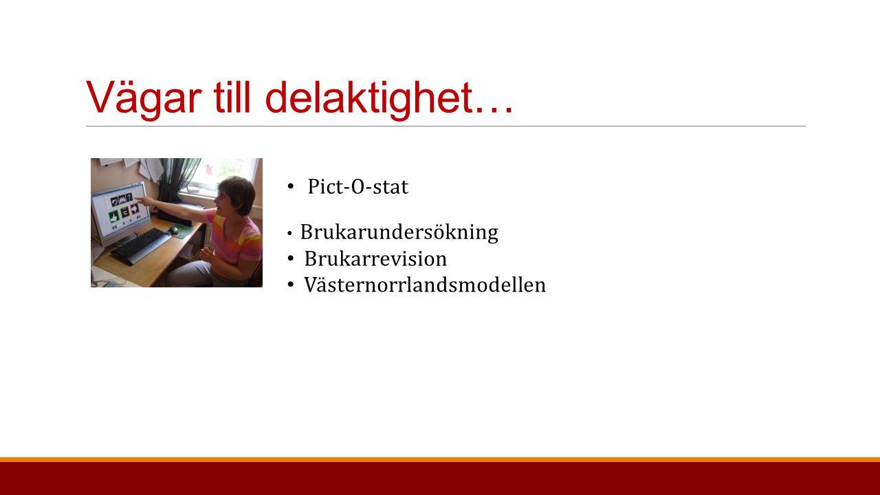 Vägar till delaktighet… Pict-O-stat Brukarundersökning Brukarrevision Västernorrlandsmodellen