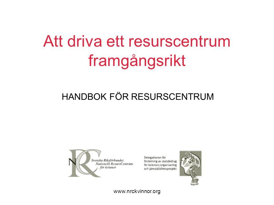 www.nrckvinnor.org Att driva ett resurscentrum framgångsrikt HANDBOK FÖR RESURSCENTRUM