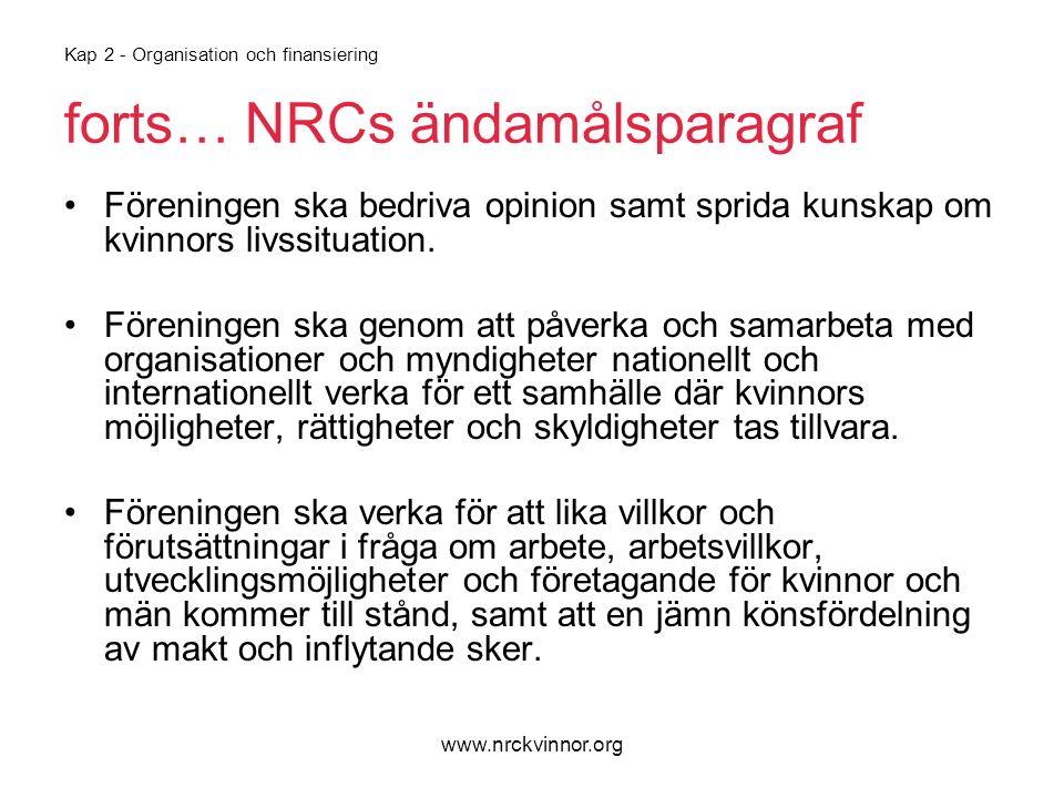 www.nrckvinnor.org Kap 2 - Organisation och finansiering forts… NRCs ändamålsparagraf Föreningen ska bedriva opinion samt sprida kunskap om kvinnors livssituation.