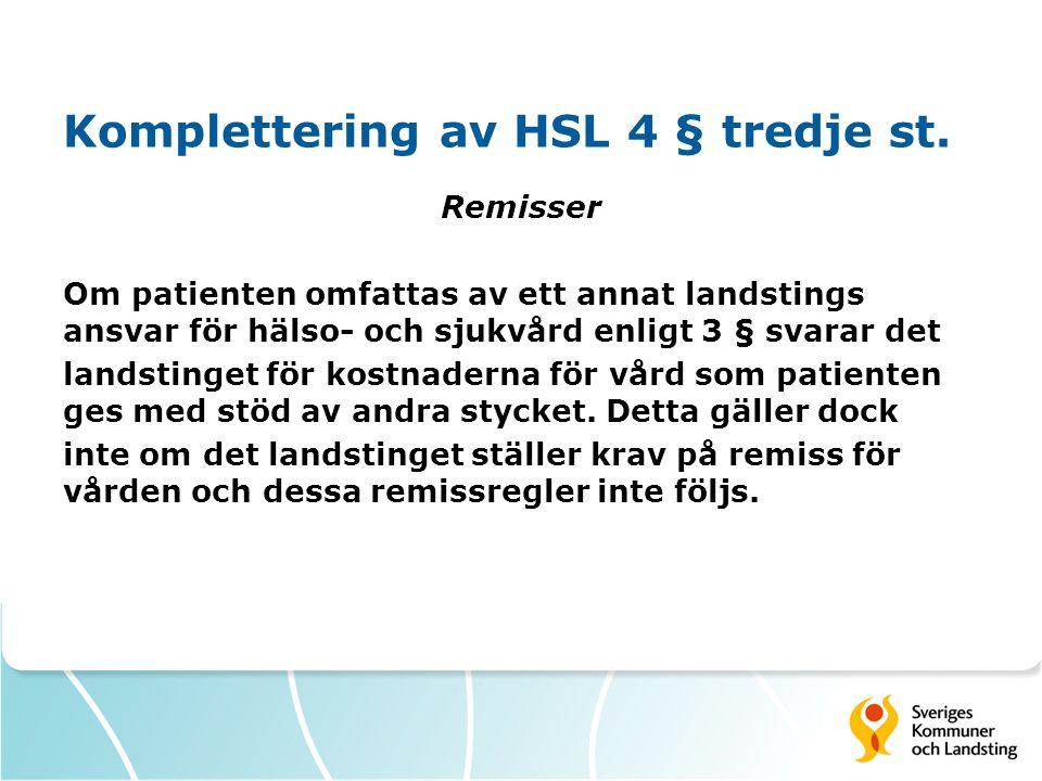 Komplettering av HSL 4 § tredje st. Remisser Om patienten omfattas av ett annat landstings ansvar för hälso- och sjukvård enligt 3 § svarar det landst