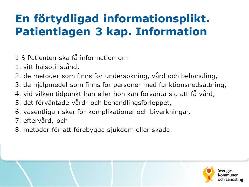 En förtydligad informationsplikt. Patientlagen 3 kap. Information 1 § Patienten ska få information om 1. sitt hälsotillstånd, 2. de metoder som finns