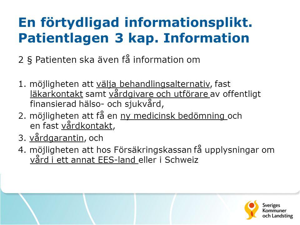 En förtydligad informationsplikt. Patientlagen 3 kap. Information 2 § Patienten ska även få information om 1. möjligheten att välja behandlingsalterna