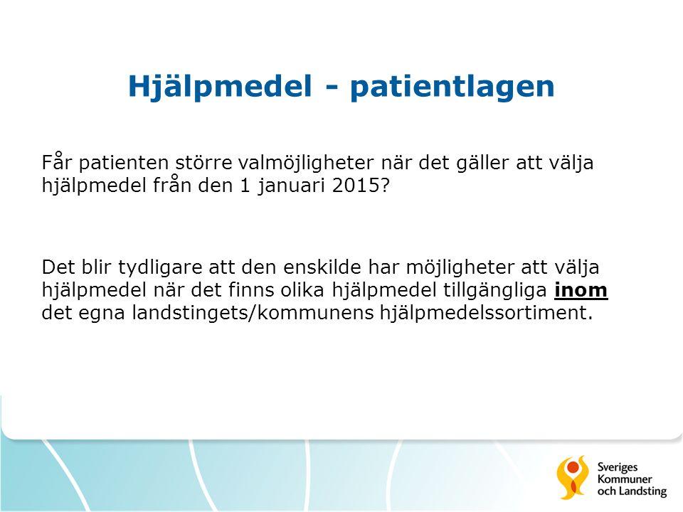 Hjälpmedel - patientlagen Får patienten större valmöjligheter när det gäller att välja hjälpmedel från den 1 januari 2015? Det blir tydligare att den