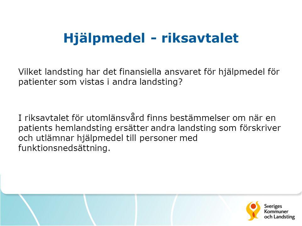 Hjälpmedel - riksavtalet Vilket landsting har det finansiella ansvaret för hjälpmedel för patienter som vistas i andra landsting? I riksavtalet för ut
