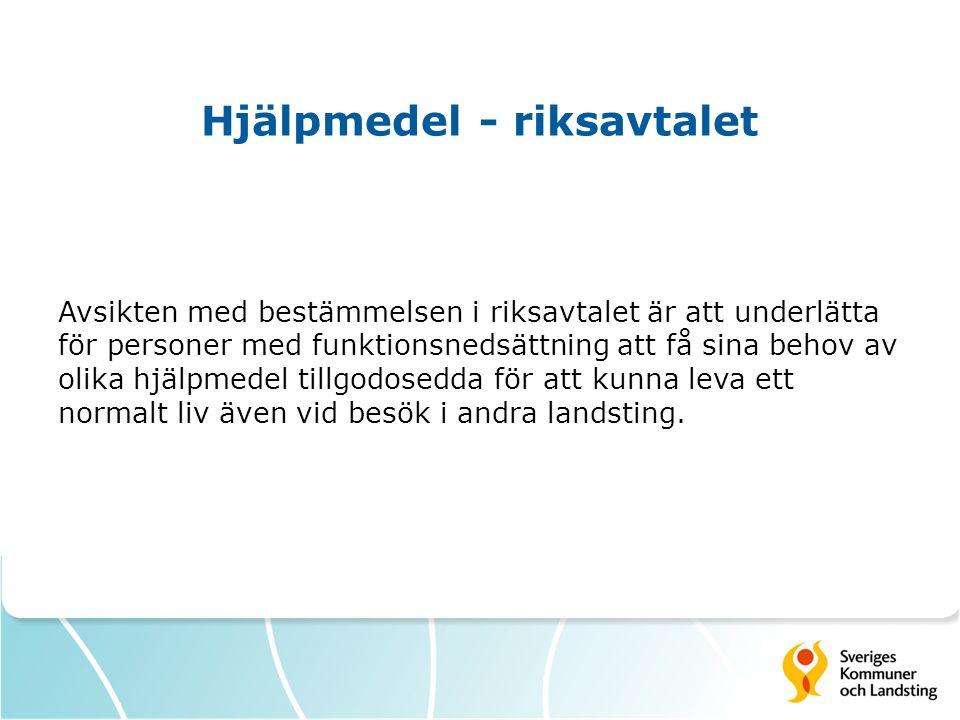 Hjälpmedel - riksavtalet Avsikten med bestämmelsen i riksavtalet är att underlätta för personer med funktionsnedsättning att få sina behov av olika hj