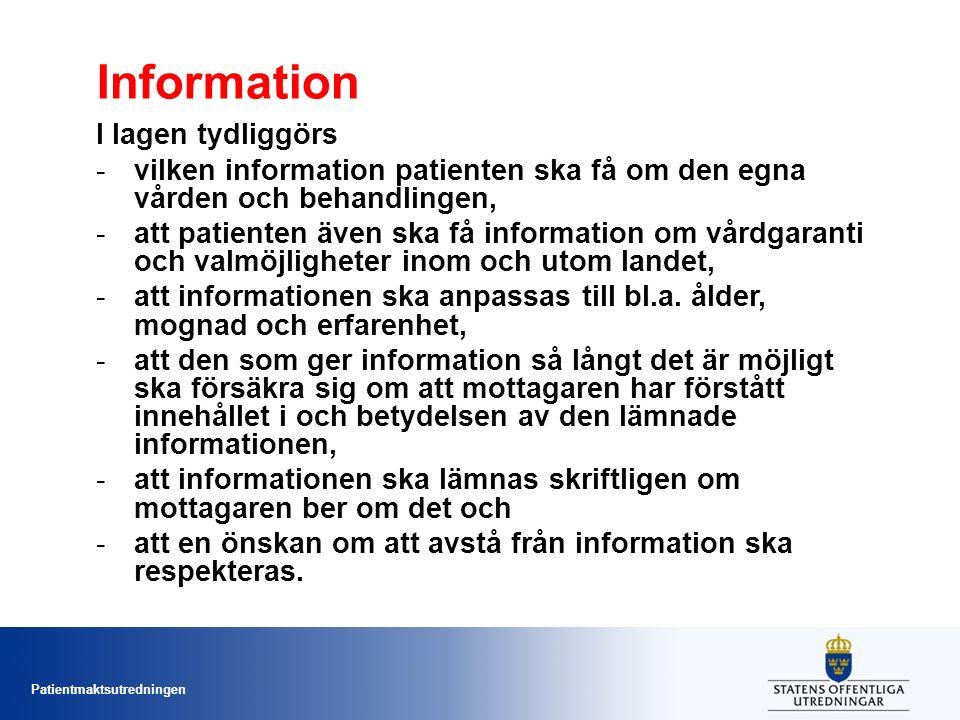 Patientmaktsutredningen Information I lagen tydliggörs -vilken information patienten ska få om den egna vården och behandlingen, -att patienten även ska få information om vårdgaranti och valmöjligheter inom och utom landet, -att informationen ska anpassas till bl.a.