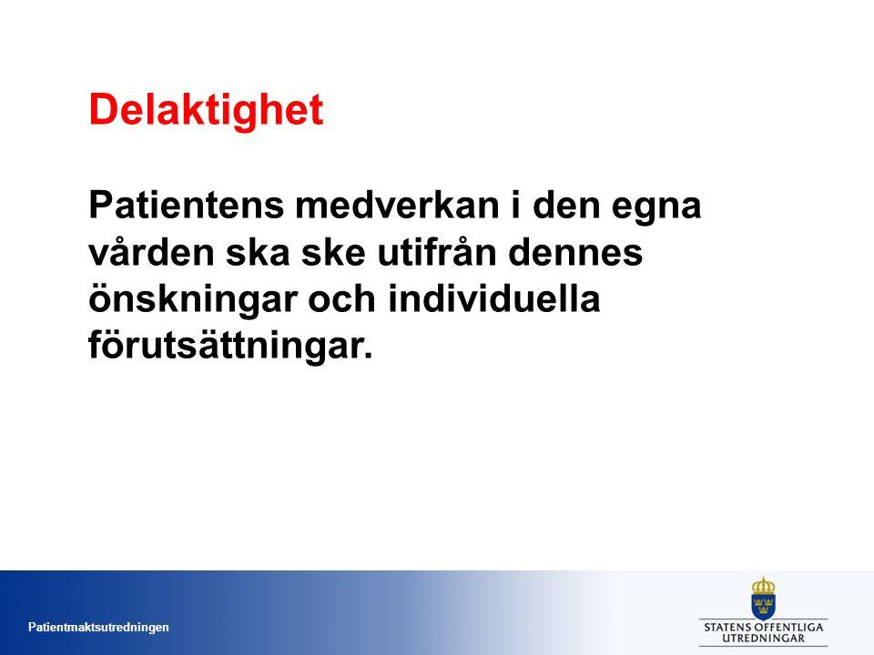 Patientmaktsutredningen Delaktighet Patientens medverkan i den egna vården ska ske utifrån dennes önskningar och individuella förutsättningar.