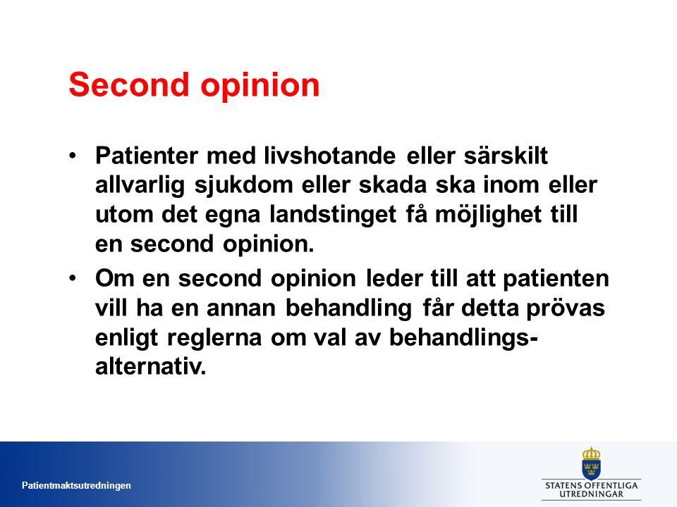Patientmaktsutredningen Second opinion Patienter med livshotande eller särskilt allvarlig sjukdom eller skada ska inom eller utom det egna landstinget få möjlighet till en second opinion.