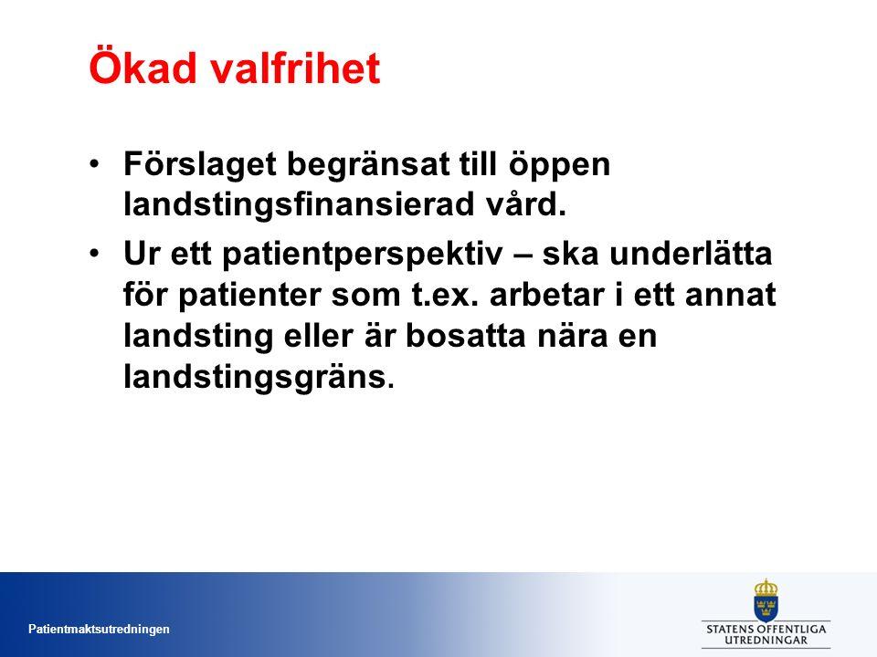 Patientmaktsutredningen Ökad valfrihet Förslaget begränsat till öppen landstingsfinansierad vård.