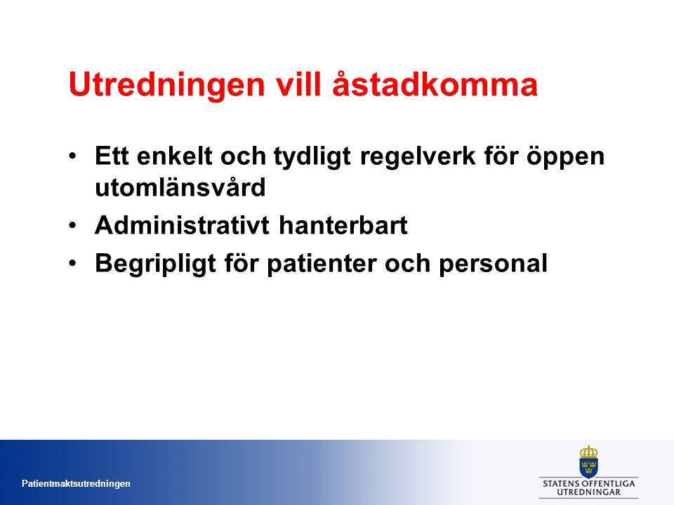 Patientmaktsutredningen Utredningen vill åstadkomma Ett enkelt och tydligt regelverk för öppen utomlänsvård Administrativt hanterbart Begripligt för patienter och personal