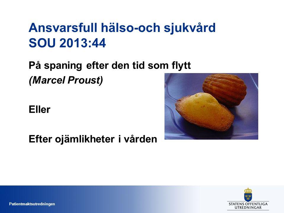 Patientmaktsutredningen Ansvarsfull hälso-och sjukvård SOU 2013:44 På spaning efter den tid som flytt (Marcel Proust) Eller Efter ojämlikheter i vården
