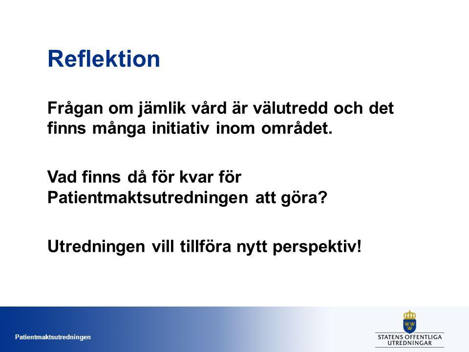 Patientmaktsutredningen Reflektion Frågan om jämlik vård är välutredd och det finns många initiativ inom området.