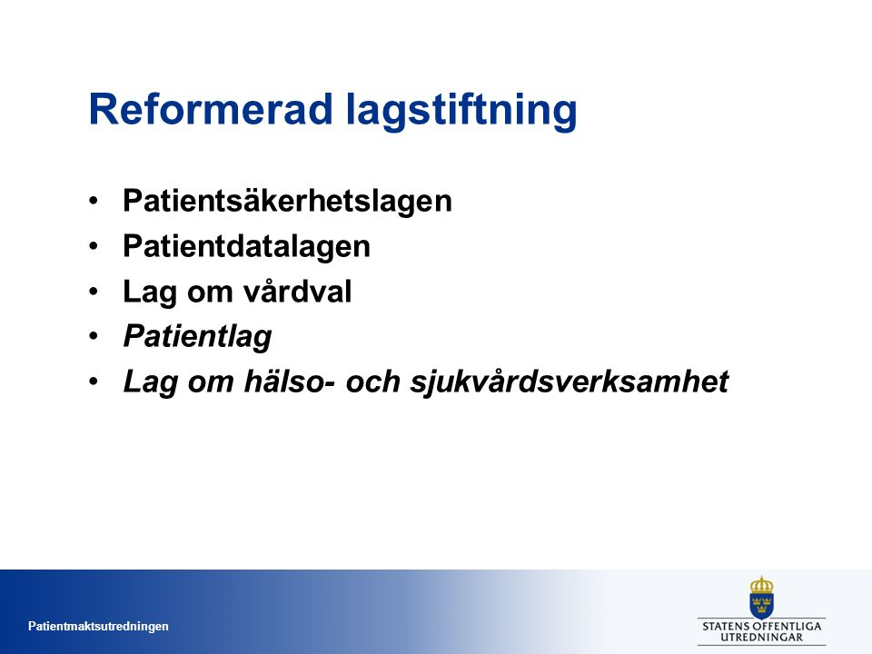 Patientmaktsutredningen Reformerad lagstiftning Patientsäkerhetslagen Patientdatalagen Lag om vårdval Patientlag Lag om hälso- och sjukvårdsverksamhet
