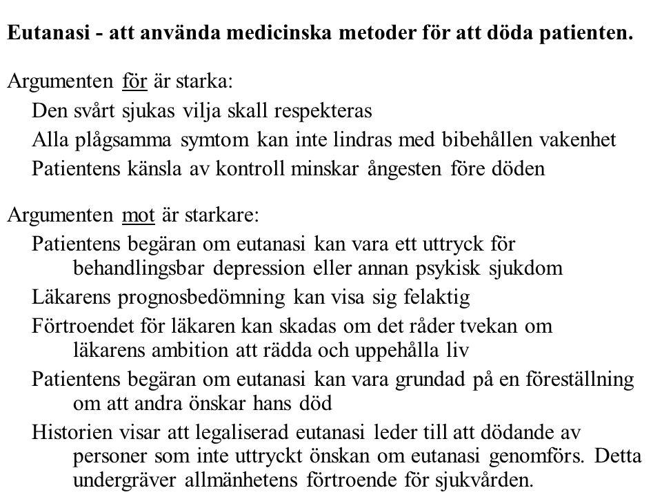 Eutanasi - att använda medicinska metoder för att döda patienten. Argumenten för är starka: Den svårt sjukas vilja skall respekteras Alla plågsamma sy