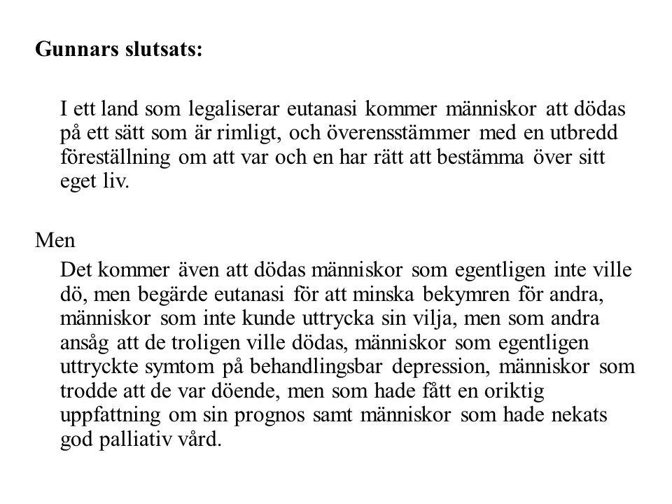 Gunnars slutsats: I ett land som legaliserar eutanasi kommer människor att dödas på ett sätt som är rimligt, och överensstämmer med en utbredd förestä