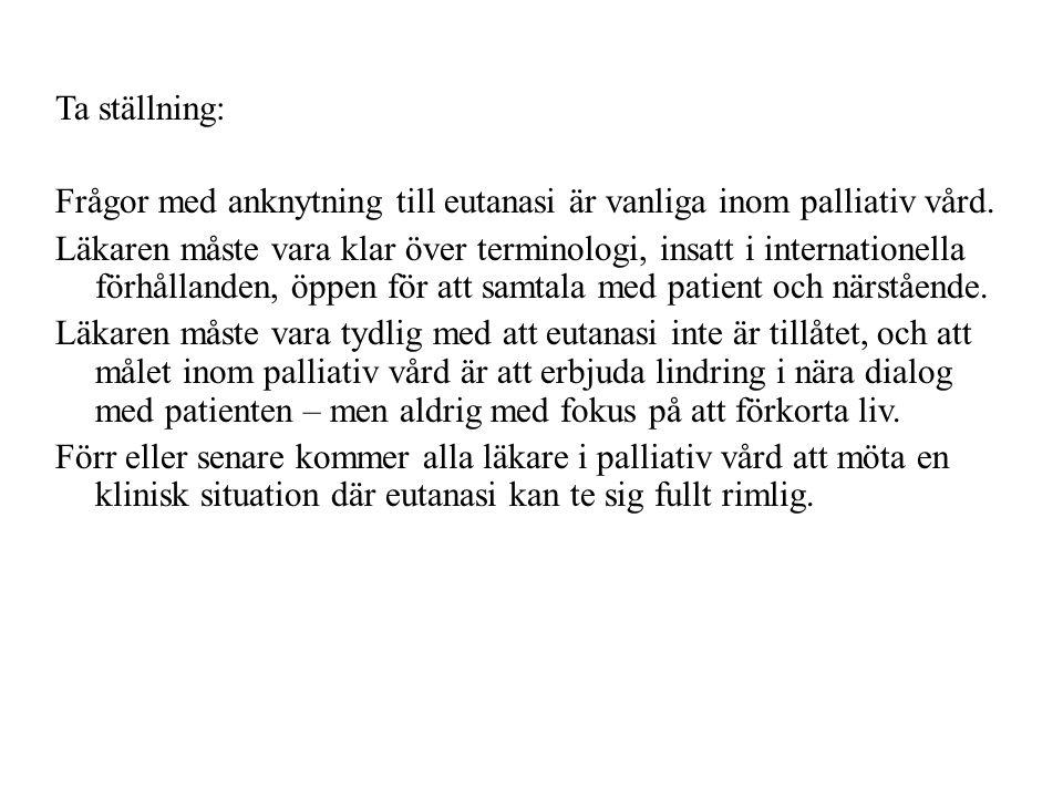 Ta ställning: Frågor med anknytning till eutanasi är vanliga inom palliativ vård. Läkaren måste vara klar över terminologi, insatt i internationella f