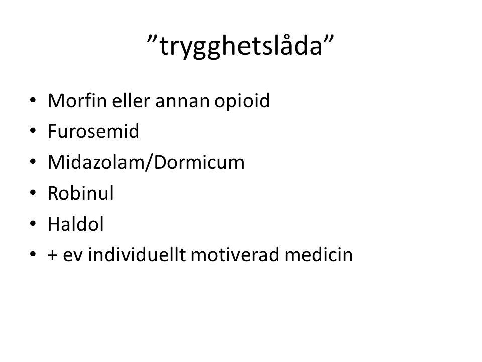 """""""trygghetslåda"""" Morfin eller annan opioid Furosemid Midazolam/Dormicum Robinul Haldol + ev individuellt motiverad medicin"""