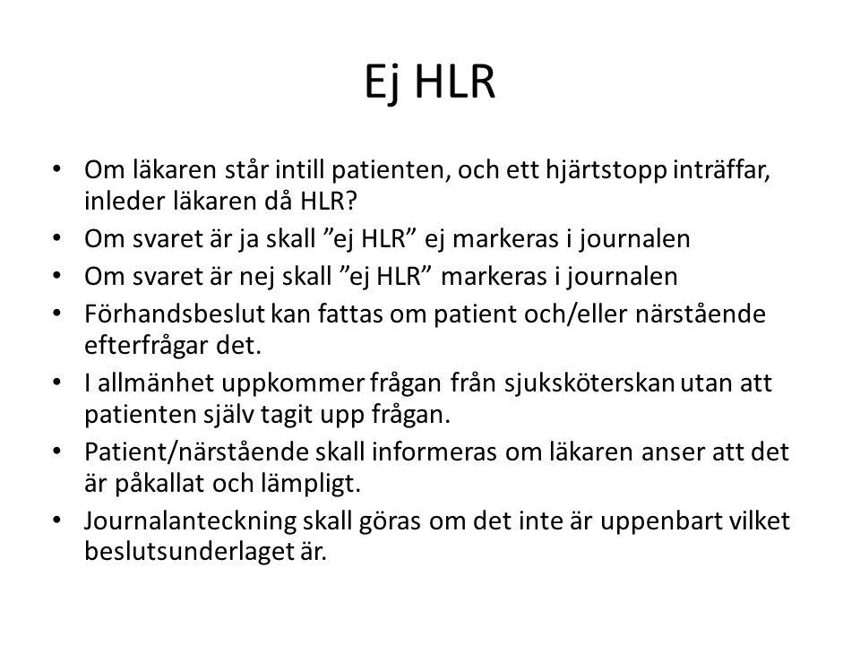 """Om läkaren står intill patienten, och ett hjärtstopp inträffar, inleder läkaren då HLR? Om svaret är ja skall """"ej HLR"""" ej markeras i journalen Om svar"""