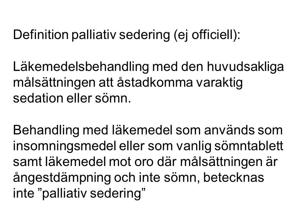 Definition palliativ sedering (ej officiell): Läkemedelsbehandling med den huvudsakliga målsättningen att åstadkomma varaktig sedation eller sömn. Beh