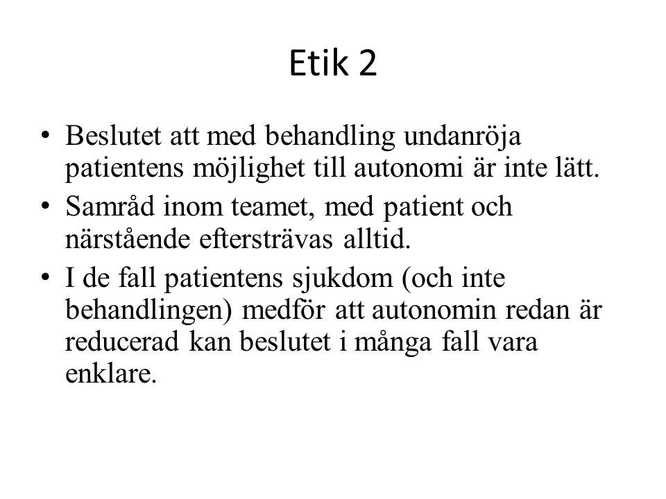 Etik 2 Beslutet att med behandling undanröja patientens möjlighet till autonomi är inte lätt. Samråd inom teamet, med patient och närstående eftersträ