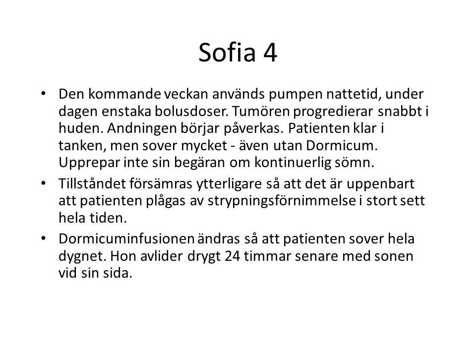 Sofia 4 Den kommande veckan används pumpen nattetid, under dagen enstaka bolusdoser. Tumören progredierar snabbt i huden. Andningen börjar påverkas. P