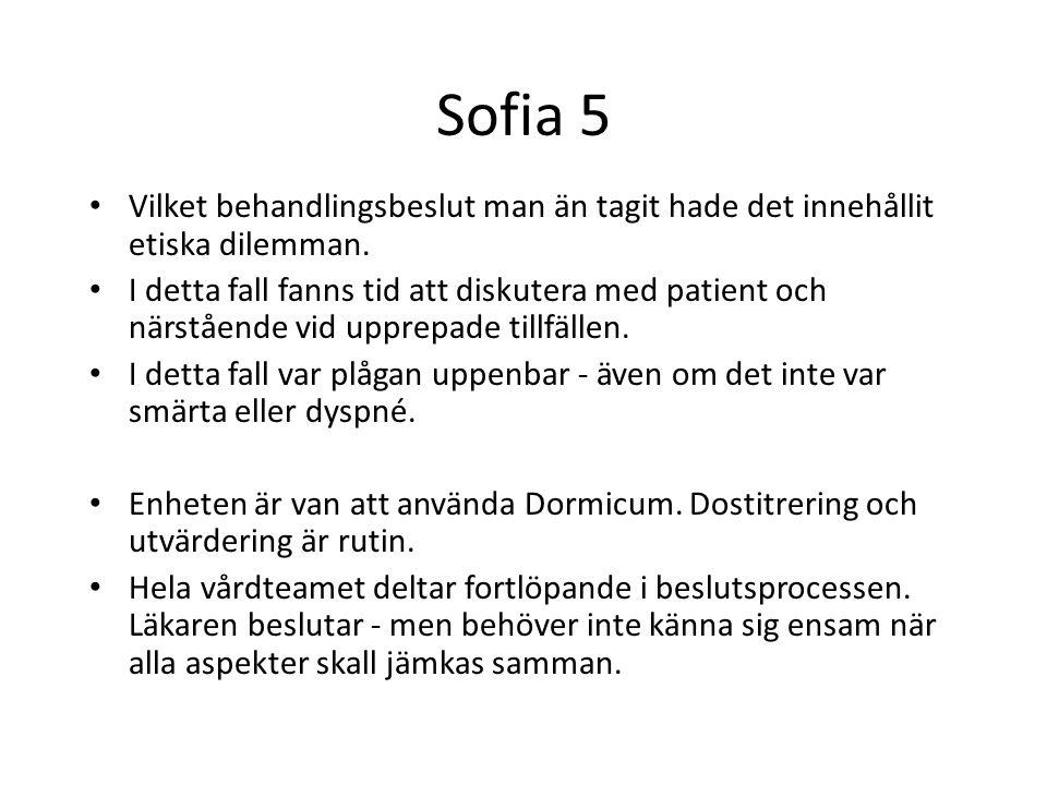 Sofia 5 Vilket behandlingsbeslut man än tagit hade det innehållit etiska dilemman. I detta fall fanns tid att diskutera med patient och närstående vid