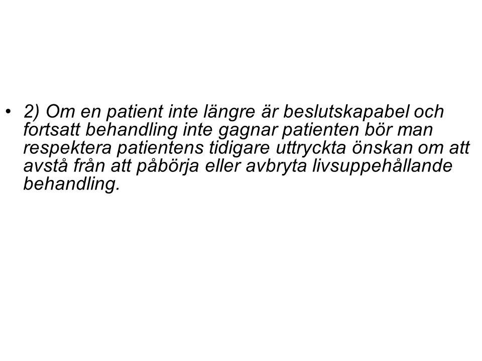 2) Om en patient inte längre är beslutskapabel och fortsatt behandling inte gagnar patienten bör man respektera patientens tidigare uttryckta önskan o