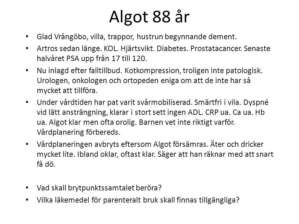 Algot 88 år Glad Vrångöbo, villa, trappor, hustrun begynnande dement. Artros sedan länge. KOL. Hjärtsvikt. Diabetes. Prostatacancer. Senaste halvåret