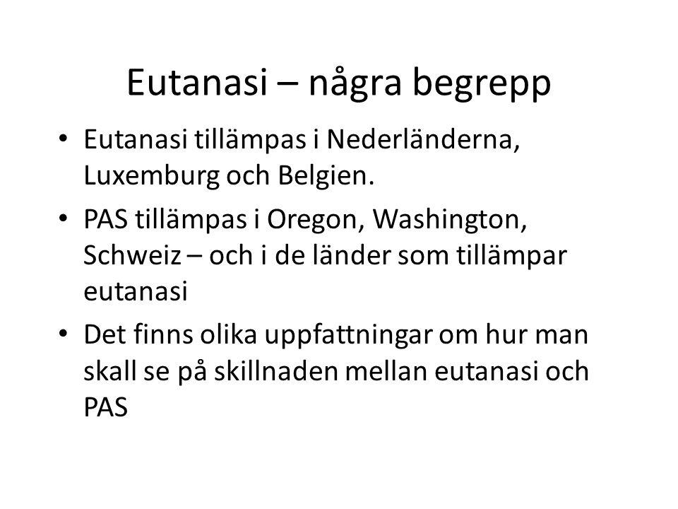 Eutanasi – några begrepp Eutanasi tillämpas i Nederländerna, Luxemburg och Belgien. PAS tillämpas i Oregon, Washington, Schweiz – och i de länder som