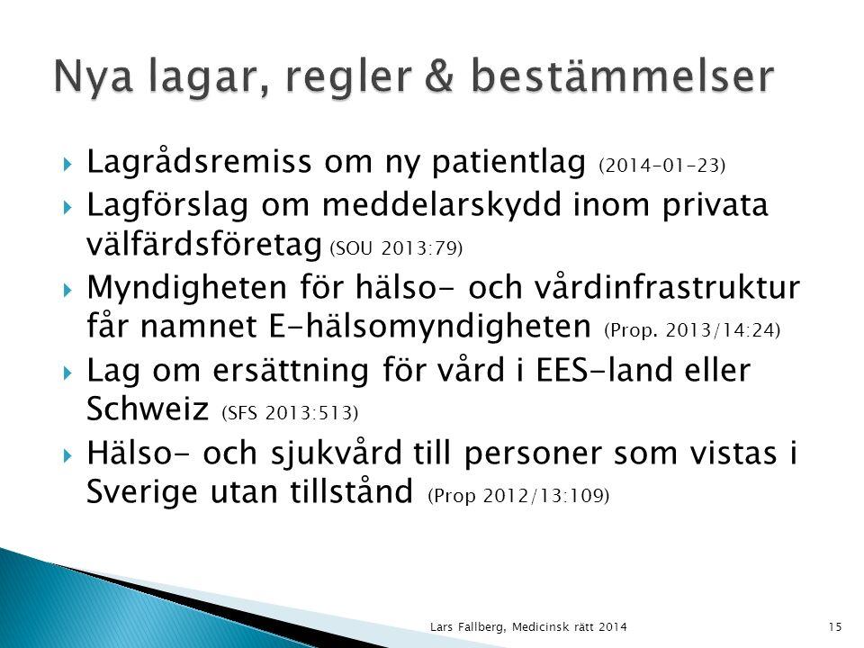  Lagrådsremiss om ny patientlag (2014-01-23)  Lagförslag om meddelarskydd inom privata välfärdsföretag (SOU 2013:79)  Myndigheten för hälso- och vårdinfrastruktur får namnet E-hälsomyndigheten (Prop.