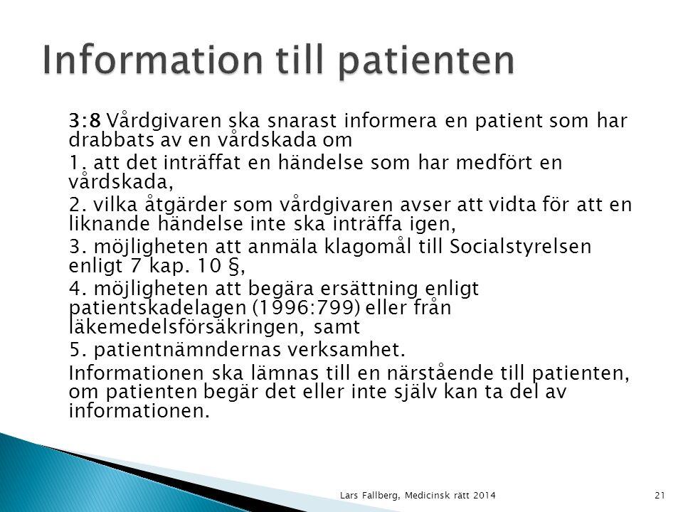 3:8 Vårdgivaren ska snarast informera en patient som har drabbats av en vårdskada om 1.