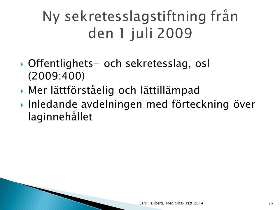  Bestämmelser om tystnadsplikt i allmän verksamhet finns samlade i offentlighets & sekretesslagen (osl)  Skydd av enskilds personliga förhållande - 25 kap osl hälso- och sjukvård, socialtjänst, allmän försäkring Lars Fallberg, Medicinsk rätt 201427
