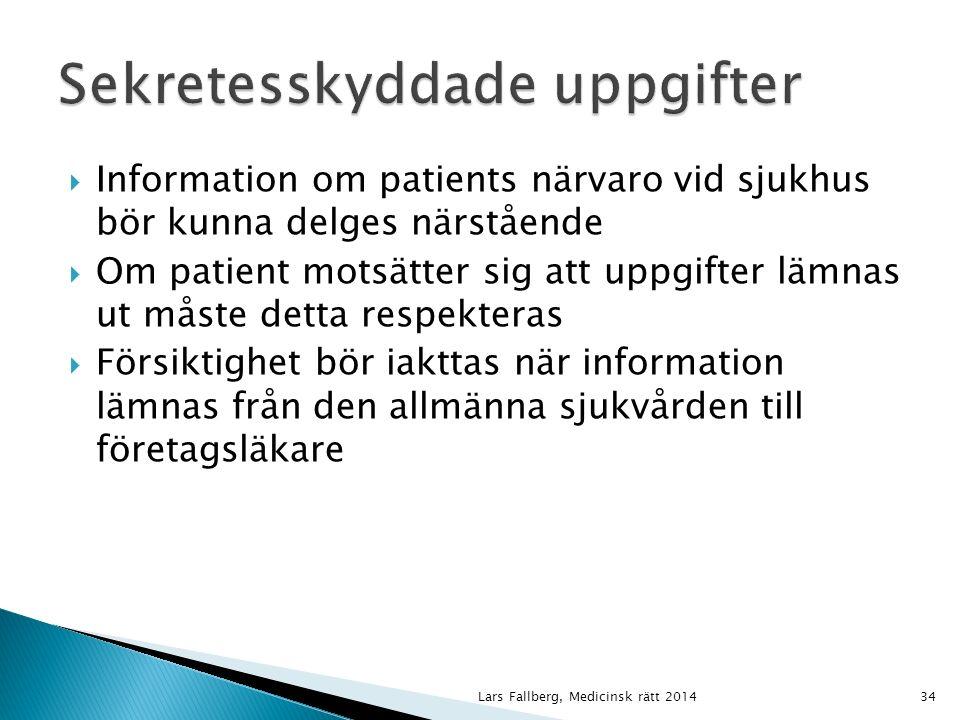  Information om patients närvaro vid sjukhus bör kunna delges närstående  Om patient motsätter sig att uppgifter lämnas ut måste detta respekteras  Försiktighet bör iakttas när information lämnas från den allmänna sjukvården till företagsläkare Lars Fallberg, Medicinsk rätt 201434