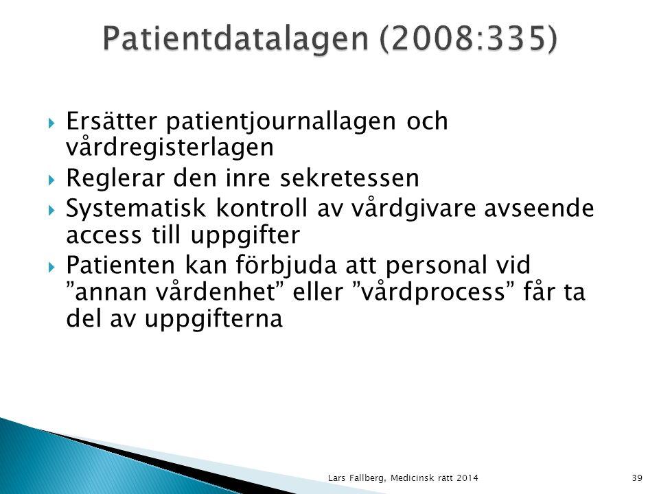 Lars Fallberg, Medicinsk rätt 201439  Ersätter patientjournallagen och vårdregisterlagen  Reglerar den inre sekretessen  Systematisk kontroll av vårdgivare avseende access till uppgifter  Patienten kan förbjuda att personal vid annan vårdenhet eller vårdprocess får ta del av uppgifterna
