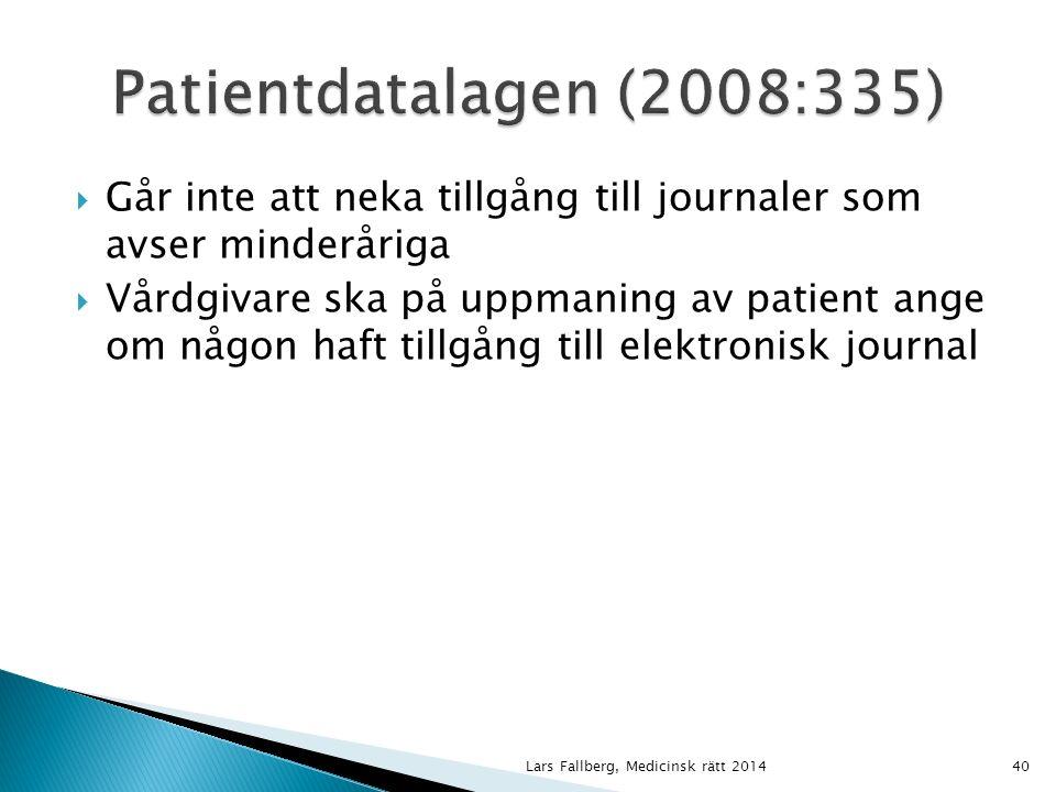 Lars Fallberg, Medicinsk rätt 201440  Går inte att neka tillgång till journaler som avser minderåriga  Vårdgivare ska på uppmaning av patient ange om någon haft tillgång till elektronisk journal
