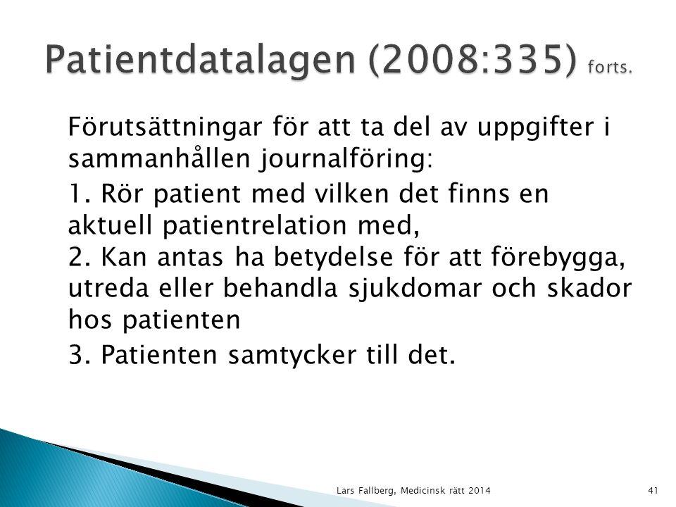 Lars Fallberg, Medicinsk rätt 201441 Förutsättningar för att ta del av uppgifter i sammanhållen journalföring: 1.