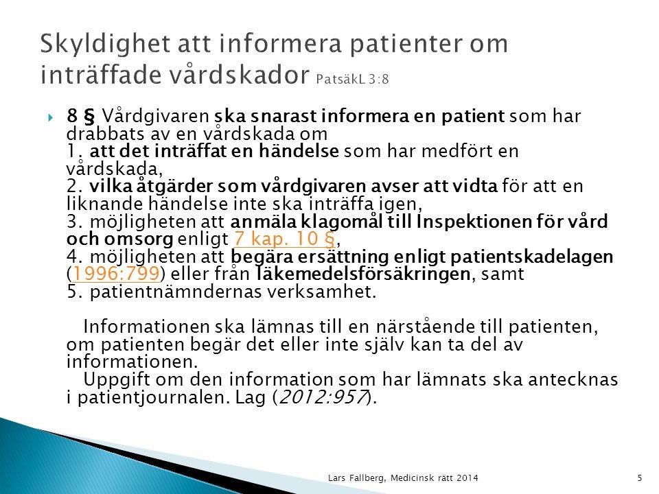  8 § Vårdgivaren ska snarast informera en patient som har drabbats av en vårdskada om 1.