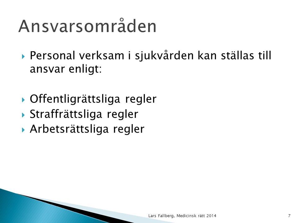 Lars Fallberg, Medicinsk rätt 20147  Personal verksam i sjukvården kan ställas till ansvar enligt:  Offentligrättsliga regler  Straffrättsliga regler  Arbetsrättsliga regler