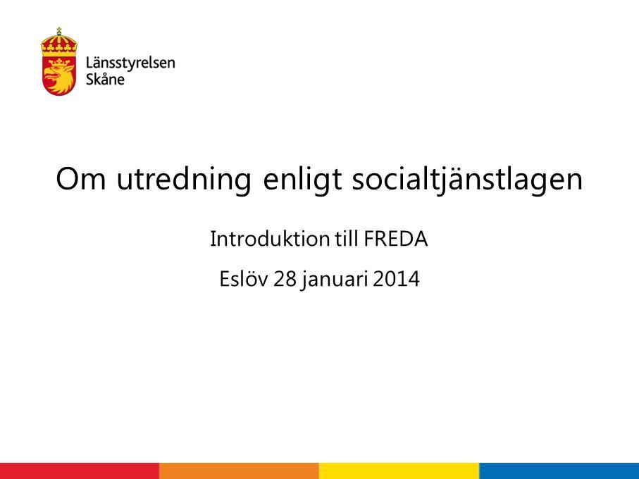 Introduktion till FREDA Eslöv 28 januari 2014 Om utredning enligt socialtjänstlagen