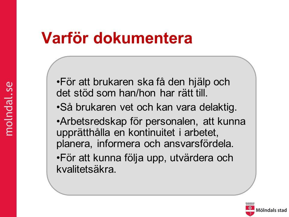 molndal.se Varför dokumentera För att brukaren ska få den hjälp och det stöd som han/hon har rätt till.