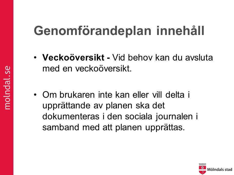 molndal.se Genomförandeplan innehåll Veckoöversikt - Vid behov kan du avsluta med en veckoöversikt. Om brukaren inte kan eller vill delta i upprättand