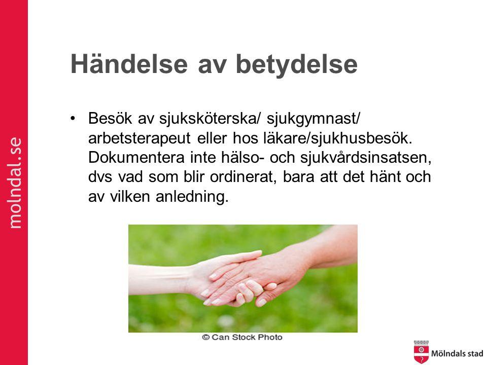 molndal.se Händelse av betydelse Besök av sjuksköterska/ sjukgymnast/ arbetsterapeut eller hos läkare/sjukhusbesök. Dokumentera inte hälso- och sjukvå