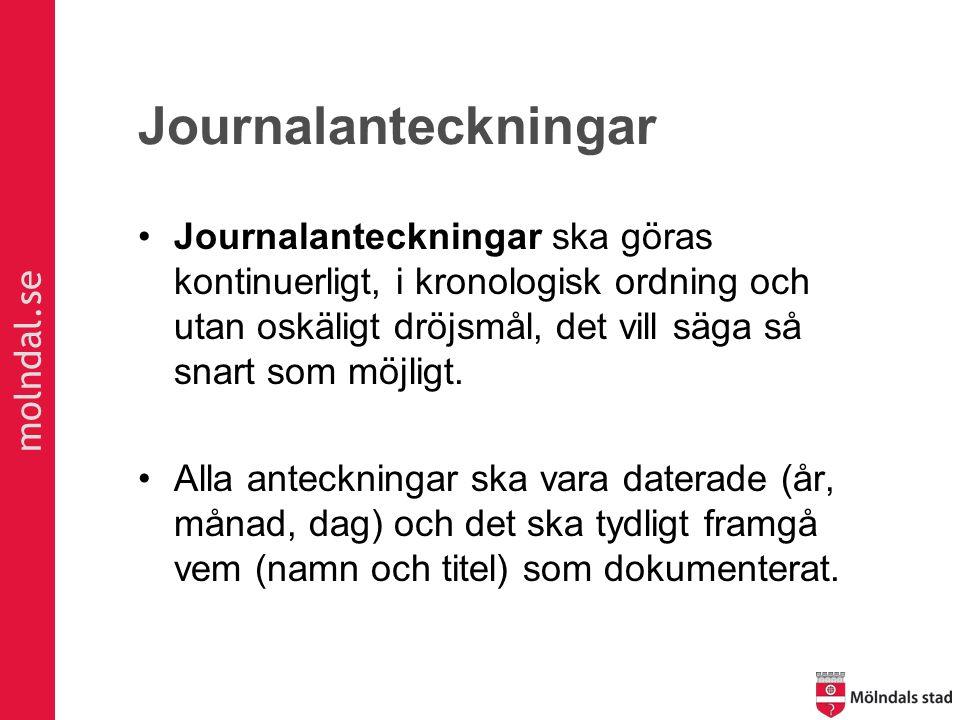 molndal.se Journalanteckningar Journalanteckningar ska göras kontinuerligt, i kronologisk ordning och utan oskäligt dröjsmål, det vill säga så snart s