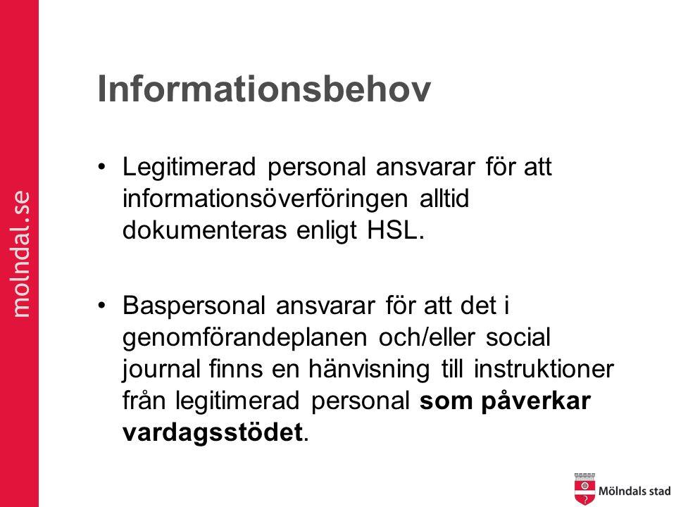 molndal.se Informationsbehov Legitimerad personal ansvarar för att informationsöverföringen alltid dokumenteras enligt HSL. Baspersonal ansvarar för a