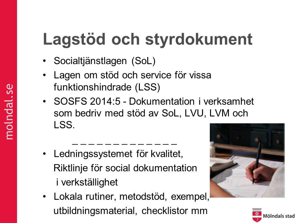 molndal.se Lagstöd och styrdokument Socialtjänstlagen (SoL) Lagen om stöd och service för vissa funktionshindrade (LSS) SOSFS 2014:5 - Dokumentation i verksamhet som bedriv med stöd av SoL, LVU, LVM och LSS.