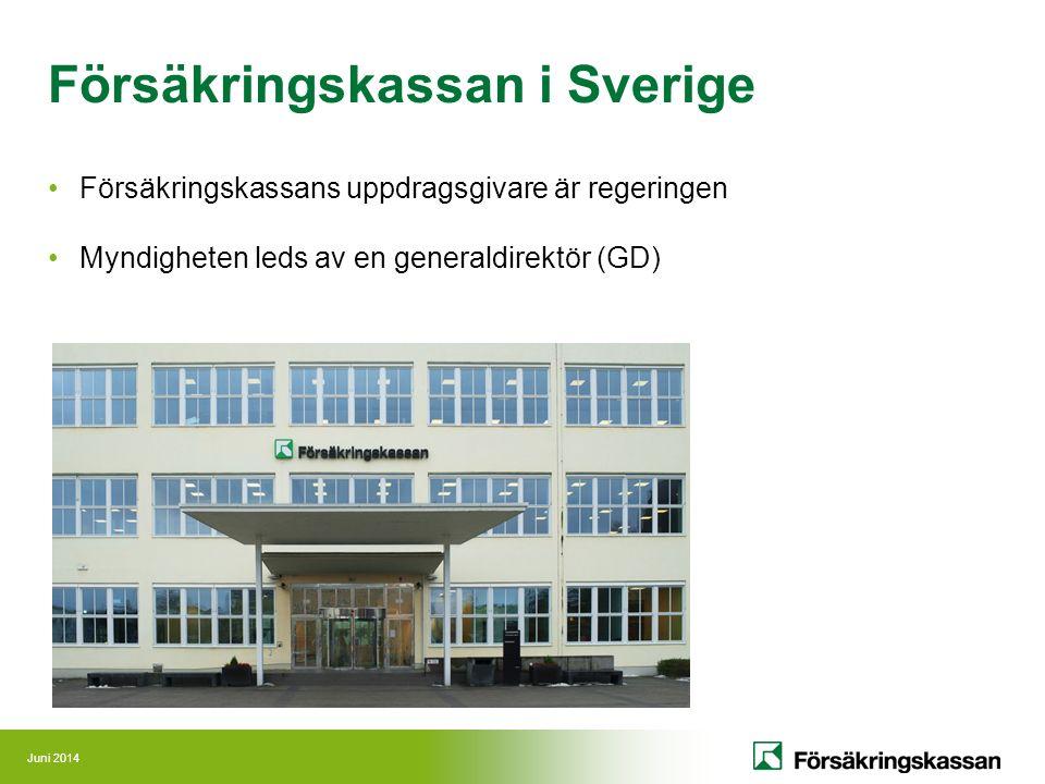 Juni 2014 Försäkringskassan i Sverige Försäkringskassans uppdragsgivare är regeringen Myndigheten leds av en generaldirektör (GD)