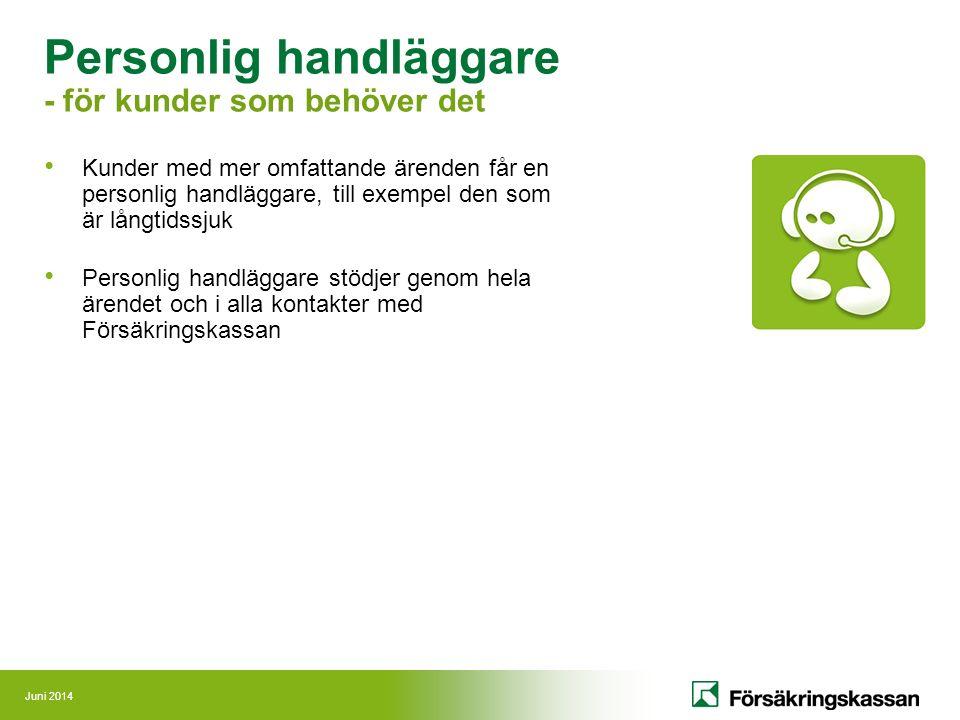 Juni 2014 Personlig handläggare - för kunder som behöver det Kunder med mer omfattande ärenden får en personlig handläggare, till exempel den som är l